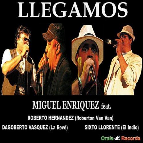 """Llegamos (feat. Dagoberto Vasquez """"El Dago"""", Sisto - Miguel Enriquez"""