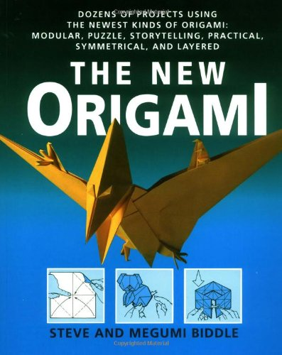 The New Origami: Dozens of Projects Using the Newest Kinds of Origami: Modular, Puzzle, Storytelling, Practical, Symmetrical, and Layer