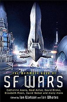 The Mammoth Book of SF Wars (Mammoth Books) (English Edition) von [Watson, Ian, Whates, Ian]