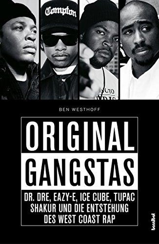 Preisvergleich Produktbild Original Gangstas: Die unbekannte Geschichte von Dr. Dre,  Eazy-E,  Ice Cube,  Snoop Dogg,  Tupac Shakur und der Geburt des Westcoast-Rap