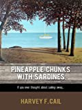 Pineapple Chunks With Sardines: The true story of a family's sailing adventure. (Living Under Sail Book 1)