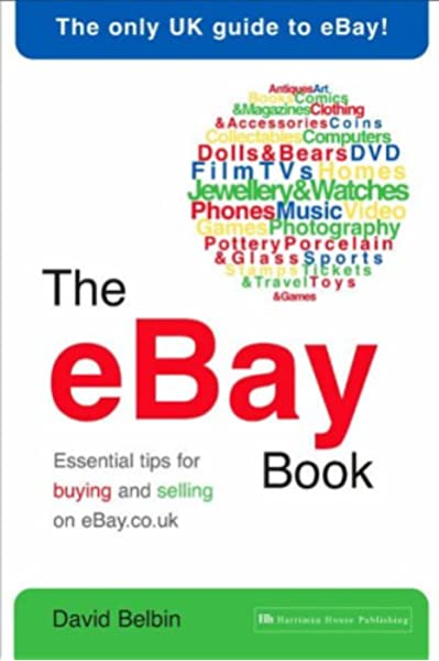 The eBay Book: Essential tips for buying and selling on eBay.co.uk:  Amazon.co.uk: Belbin, David: 9781897597439: Books