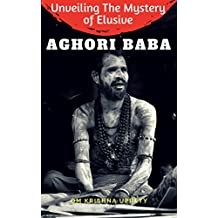 Unveiling The Mystery of  Elusive Aghori Baba (English Edition)