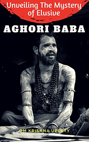 Unveiling The Mystery of Elusive Aghori Baba eBook: Om