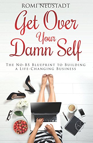 get-over-your-damn-self-the-no-bs-blueprint-to-building-a-life-changing-business