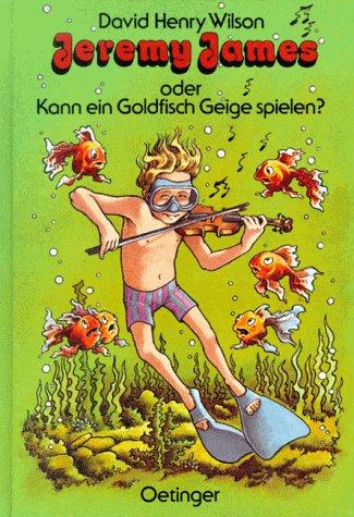 Jeremy James oder Kann ein Goldfisch Geige spielen?