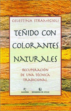 Tenido Con Colorantes Naturales: Recuperacion De UNA Tecnica Tradicional (Coleccion)
