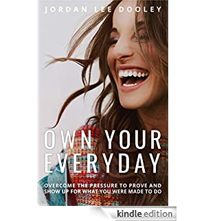 Own Your Everyday: Overcome the Pressure to Prove and Show Up for What You Were Made to Do (English Edition) [Edizione Kindle]