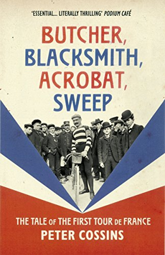 Butcher, Blacksmith, Acrobat, Sweep: The Tale of the First Tour de France (English Edition) por Peter Cossins