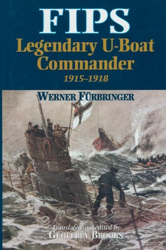 Fips : Legendary U-Boat Commander 1915-1918 por Geoffrey Brooks