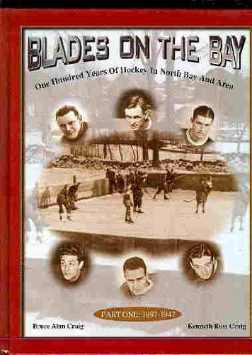 Blades on the Bay: One hundred years of hockey in North Bay and area (Hockey-blades)