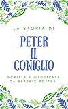 Scarica Libro Peter il Coniglio Una Storia Scritta e Illustrata da BEATRIX POTTER (PDF,EPUB,MOBI) Online Italiano Gratis