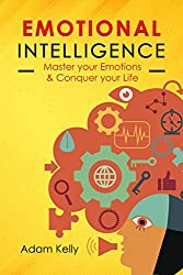 Emotional Intelligence (Master Your Emotions, Build Self Confidence & Conquer Your Life)