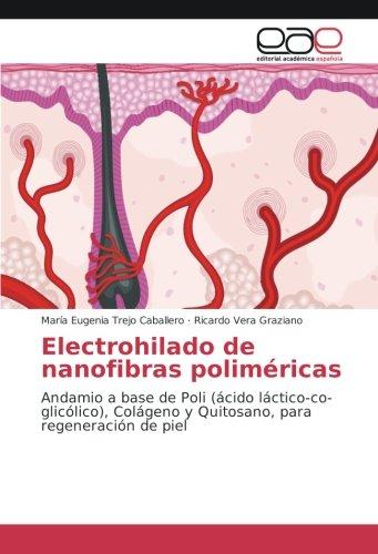 Electrohilado de nanofibras poliméricas: Andamio a base de Poli (ácido láctico-co-glicólico), Colágeno y Quitosano, para regeneración de piel por María Eugenia Trejo Caballero