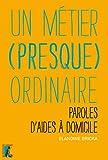 Un métier (presque) ordinaire: Paroles d'aides à domicile (SCIENCES HUM HC) (French Edition)