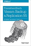 Praxishandbuch Veeam Backup & Replication 9.5: für VMware und Microsoft Hyper-V