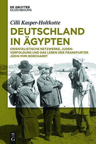 Deutschland in Ägypten: Orientalistische Netzwerke, Judenverfolgung und das Leben der Frankfurter Jüdin Mimi Borchardt