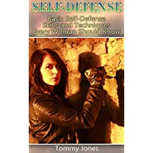 Self-Defense: Basic Self-Defense Skills and Techniques Every Woman Should Know: (Self-Defense Skills for Women) (English Edition)