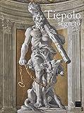 Tiepolo segreto. Catalogo della mostra (Vicenza, 3 novembre 2017-17 giugno 2018). Ediz. a colori