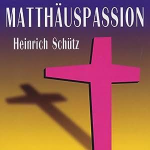 Heinrich Schütz: Matthäuspassion - Passion selon Saint Matthieu - St.Matthieu - Saint Matthew Passion [Import allemand]