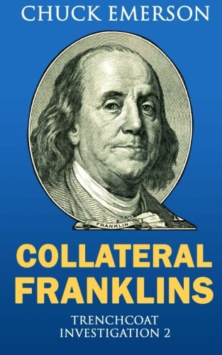 (Collateral Franklins: A financial mystery (Trenchcoat Investiagations, Band 2))