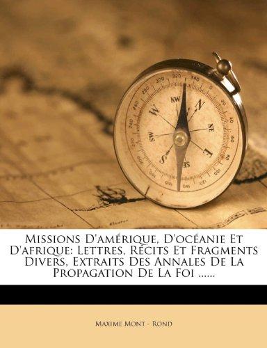 Missions D'amérique, D'océanie Et D'afrique: Lettres, Récits Et Fragments Divers, Extraits Des Annales De La Propagation De La Foi ......