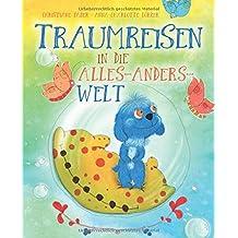 Traumreisen in die Alles-Anders-Welt (Fantasiereisen und Entspannung für Kinder, Band 1)