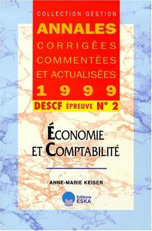 DESCF N° 2 ECONOMIE ET COMPTABILITE. Annales 1999 par Anne-Marie Keiser