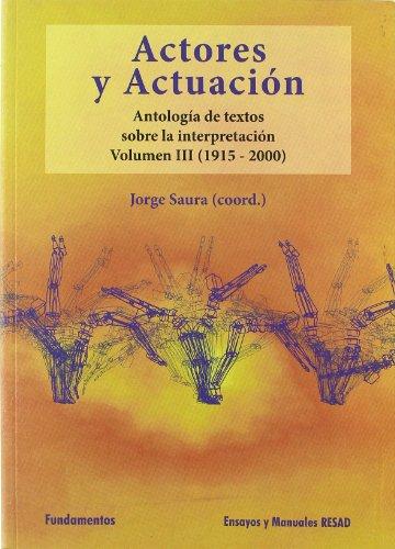 Actores y actuación, vol. III (1945-2000): Antología de textos sobre la interpretación (Arte / Teoria teatral)