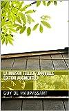 La Maison Tellier (nouvelle édition augmentée) - Format Kindle - 1,99 €