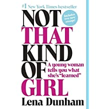 Not That Kind of Girl: A Young Woman Tells You What She's Learned by Lena Dunham (2015-10-20)