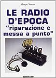 Le radio d'epoca. Riparazione e messa a punto usato  Spedito ovunque in Italia