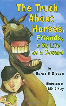 The Truth About Horses, Friends & My Life As A Coward by [Gibson, Sarah P.]