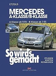 Mercedes A-Klasse / B-Klasse: A-Klasse 9/04-4/12 - B-Klasse 7/05-6/11, So wird's gemacht - Band 140 (German Edition)
