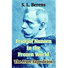 [(Fridtjof Nansen in the Frozen World : The Fram Expedition)] [Edited by S L Berens] published on (December, 2003)