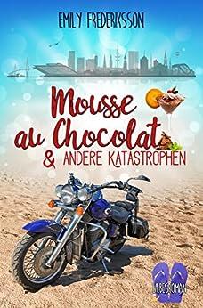 Mousse au Chocolat & andere Katastrophen: Liebesroman (unexpected love 1) von [Frederiksson, Emily]