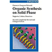 Organic Synthesis on Solid Phase: Supports, Linkers, Reactions by Florencio Zaragoza D????rwald (2002-10-22)