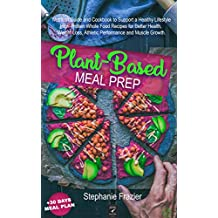 Plant Based Meal Prep: High-Protein whole food Recipes (vegan, vegetarian, keto and paleo). Better health, Athletic Performance, Muscle Growth and weight ... Guide + meal plan cookbook (English Edition)