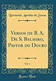 Versos de B. A. De S. Belmiro, Pastor do Douro, Vol. 1 (Classic Reprint)