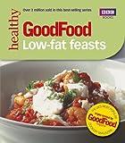 Good Food: Low-fat Feasts (BBC Good Food)