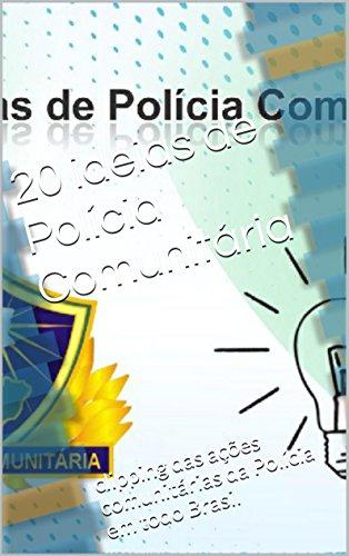 20 ideias de Polícia Comunitária: clipping das ações comunitárias da Polícia em todo Brasil (Portuguese Edition)