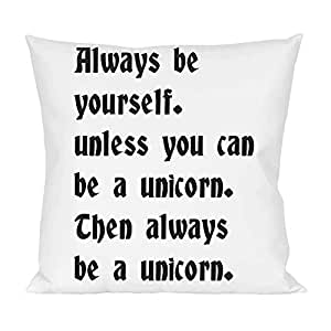 Always be yourself. unless you can be a unicorn. Then Pillow