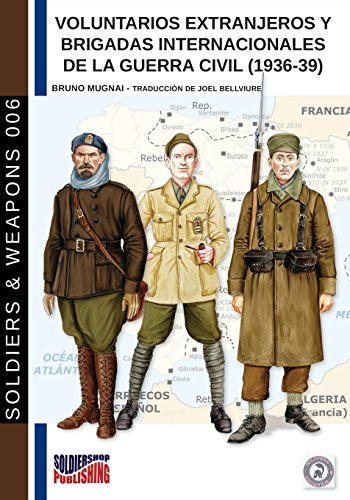 Voluntarios extranjeros y Brigadas Internacionales de la Guerra Civil (1936-39): Volume 6 (Soldiers & Weapons) por Bruno Mugnai