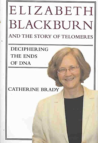 [Elizabeth Blackburn and the Story of Telomeres: Deciphering the Ends of DNA] (By: Catherine Brady) [published: December, 2007]