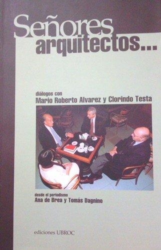 Se~nores Arquitectos: Dialogos Con Mario Roberto Alvarez y Clorindo Testa