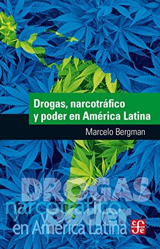 Descargar Libro Drogas, narcotráfico y poder en América Latina de Marcelo Bergman