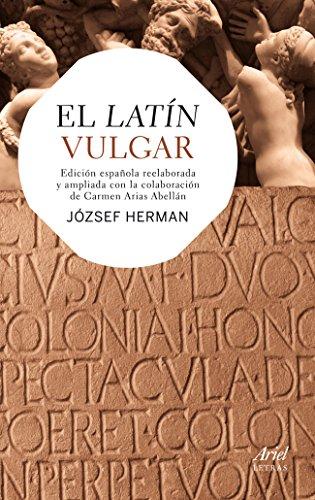 El latín vulgar: Edición española reelaborada y ampliada con la colaboración de Carmen Arias Abellán (Ariel Letras)