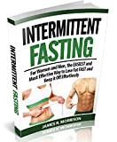 Intermittent Fasting:  For Women and Men, the EASIEST and Most Effective Way to Lose Fat FAST and Keep it Off Effortlessly (Intermittent Fasting, Intermittent ... weight, Intermittent Fasting for beginners)
