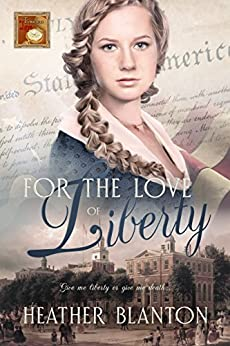 For the Love of Liberty (Timeless Love Book 4) by [Love, Timeless, Blanton, Heather]