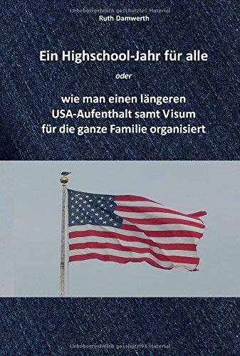 Ein Highschool-Jahr für alle: Wie man einen längeren USA-Aufenthalt samt Visum für die ganze Familie organisiert (Visum Usa)